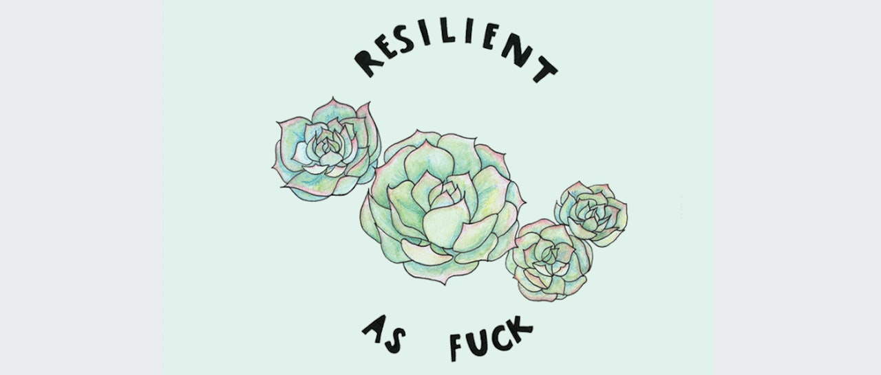 """Image of a drawing of four flowers of different sizes.  Writing goes around flowers in a circle and says """"Resilient as Fuck""""."""