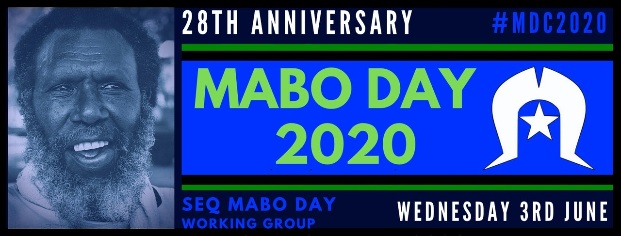 On the left is close up of older man with grey beard and short dark hair.  It is a photo of Eddie Mabo from Torres Strait.  The text reads 28th Anniversary Mabo Day 2020 SEQ Mabo Day Working Group Wednesday 3rd June #MDC2020.  In the centre to the right is an drawing of a Torres Strait Island headdress